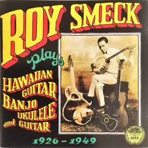 Roy Smeck Plays Hawaiian Guitar, Banjo, Ukulele and Guitar