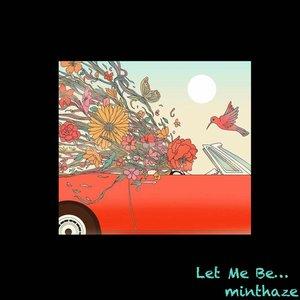 Let Me Be...