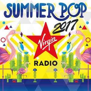 Virgin Radio Summer Pop 2017 [Explicit]