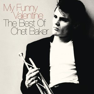 My Funny Valentine: The Best Of Chet Baker