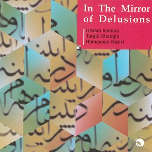 In The Mirror Of Delusions(Dar Ayeneye Ohum)-Persian Traditional Music