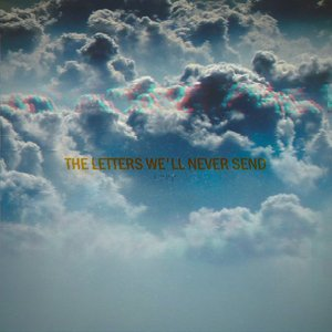 The Letters We'll Never Send - Single