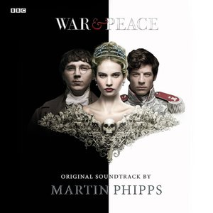 War & Peace (Original Soundtrack by Martin Phipps)