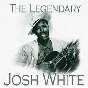 The Legendary…Josh White