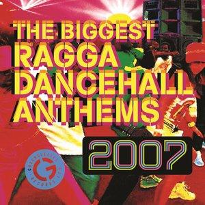 The Biggest Ragga Dancehall Anthems 2007