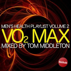 Men's Health Playlist Vol. 2: VO2 Max Mixed by Tom Middleton