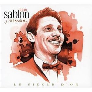 Jean Sablon - Le siècle d'or: J'attendrai