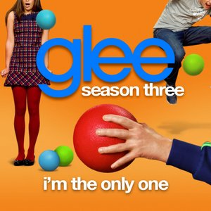 I'm The Only One (Glee Cast Version)