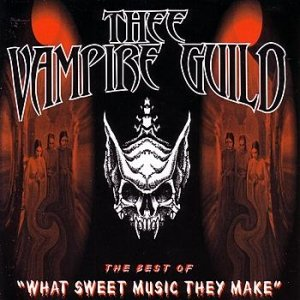 "Thee Vampire Guild - The Best Of ""What Sweet Music They Make"""