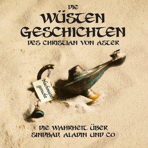 Die Wüsten Geschichten (Die Wahrheit über Sindbad, Aladin und Co)