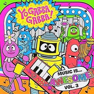 Yo Gabba Gabba! Music Is Awesome! Volume 3