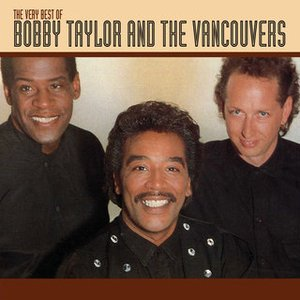 The Very Best Of Bobby Taylor And The Vancouvers