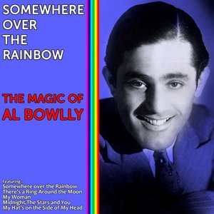 Somewhere Over the Rainbow - The Magic of Al Bowlly