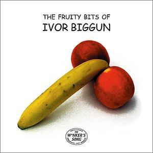 The Fruity Bits Of Ivor Biggun