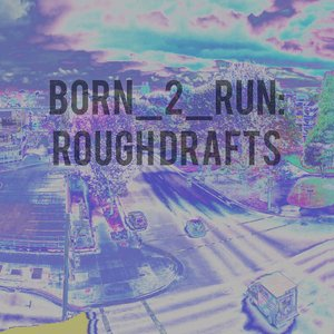 Born 2 Run (drafts)