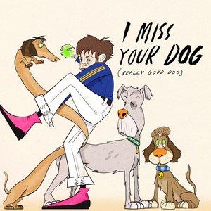 I Miss Your Dog (Really Good Dog)