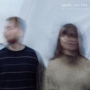 Spark, Set Fire