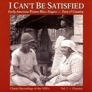 I Can't Be Satisfied: Early American Blues Singers Vol. 1 - Country