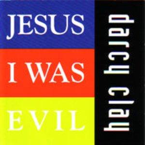Jesus I Was Evil