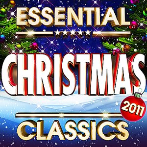 Essential Christmas Classics 2011 - The Top 20 Best Ever Xmas Hits of All Time