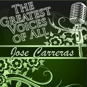 The Greatest Voices of All: Jose Carreras
