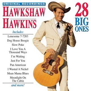 Hawkshaw Hawkins 28 Big Ones