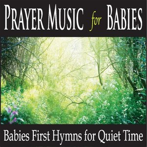 Prayer Music for Babies: Babies First Hymns for Quiet Time