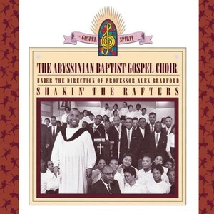 Shakin' the Rafters: Abyssinian Baptist Gospel Choir Under the Direction of Professor Alex Bradford