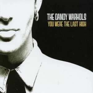 The Dandy Warhols - You Were The Last High
