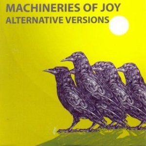 Machineries Of Joy Alternative Versions
