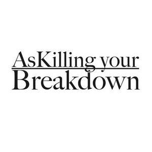 Avatar for As Killing Your Breakdown