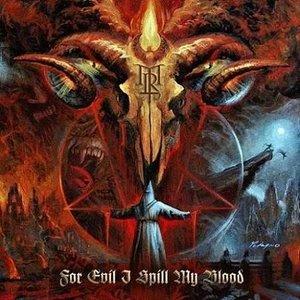 For Evil I Spill My Blood