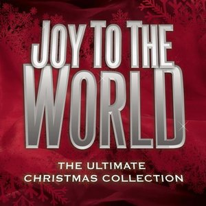 Joy to The World - The Ultimate Christmas Collection