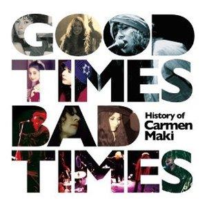 Good Times, Bad Times ~History of Carmen Maki~