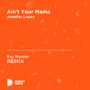 Ain't Your Mama (Ray Rhodes Unofficial Remix) [Jennifer Lopez] - Single