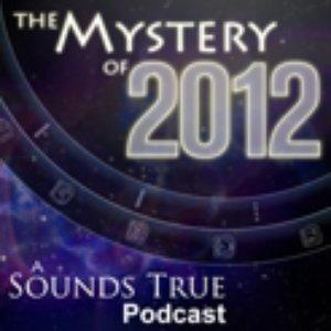 Mystery of 2012: A Sounds True Podcast