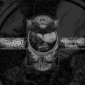 Illimitable Dolor / Promethean Misery