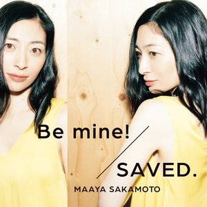 Be mine! / SAVED.