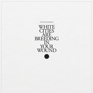White Cities Are Breeding In Your Wound