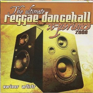 The Ultimate Reggae Dancehall X-perience 2008