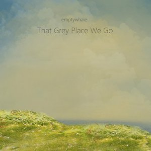 That Grey Place We Go