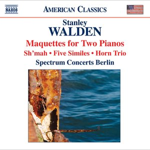 Walden, S.: Maquettes / Sh'Mah / 5 Similes / Horn Trio (Spectrum Concerts Berlin)