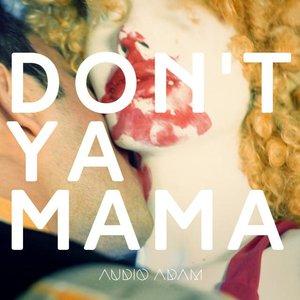Don't Ya Mama Know