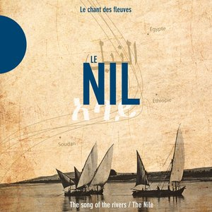 Le Nil - The Nile (Le chant des fleuves / The Song of the Rivers)