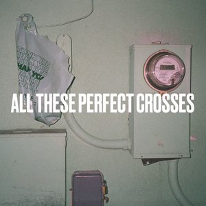 All These Perfect Crosses
