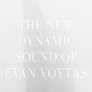The New Dynamic Sound of Evan Voytas