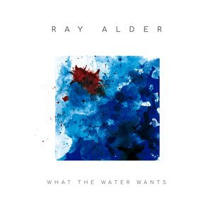 What the Water Wants (Bonus Track Version)
