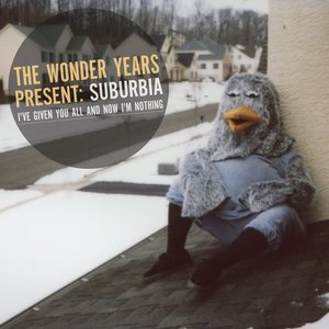 The Wonder Years Present: Suburbia: I've Given You All And Now I'm Nothing