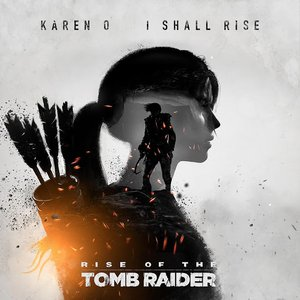 """I Shall Rise (From """"Rise of the Tomb Raider"""")"""