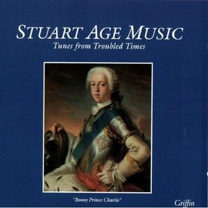 Stuart Age Music - Tunes From Troubled Times